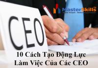 10 Cách Tạo Động Lực Làm Việc Của Các CEO