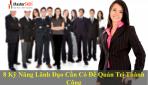 8 Kỹ Năng Lãnh Đạo Cần Có Để Quản Trị Thành Công