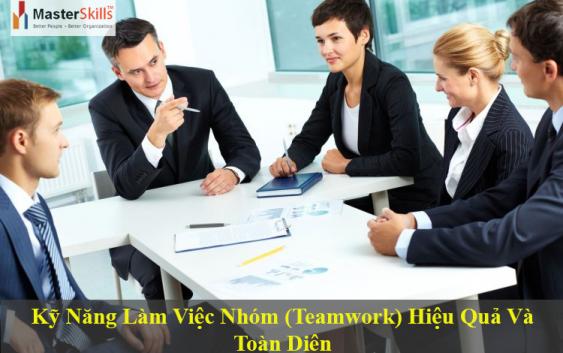 Kỹ Năng Làm Việc Nhóm (Teamwork) Hiệu Quả Và Toàn Diện