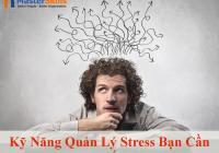 Kỹ Năng Quản Lý Stress Bạn Cần Biết